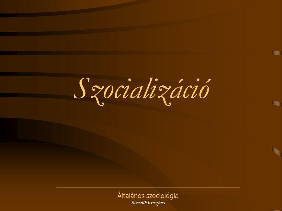 Általános szociológia Bernáth Krisztina Szocializáció