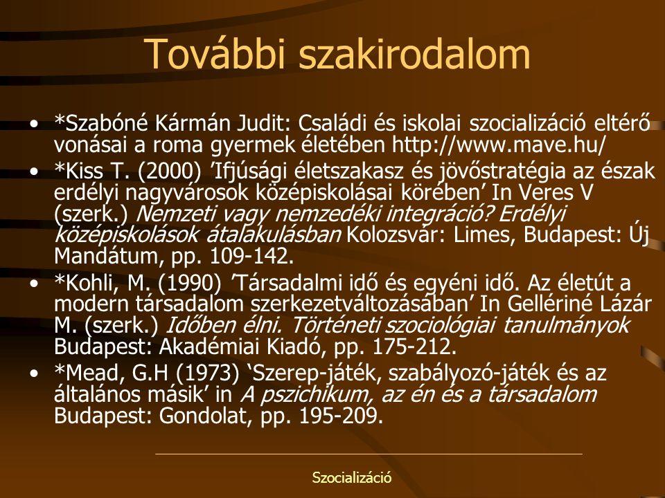 Szocializáció További szakirodalom *Szabóné Kármán Judit: Családi és iskolai szocializáció eltérő vonásai a roma gyermek életében http://www.mave.hu/