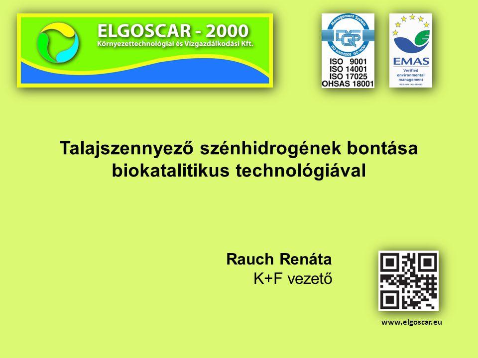 Rauch Renáta K+F vezető Talajszennyező szénhidrogének bontása biokatalitikus technológiával www.elgoscar.eu