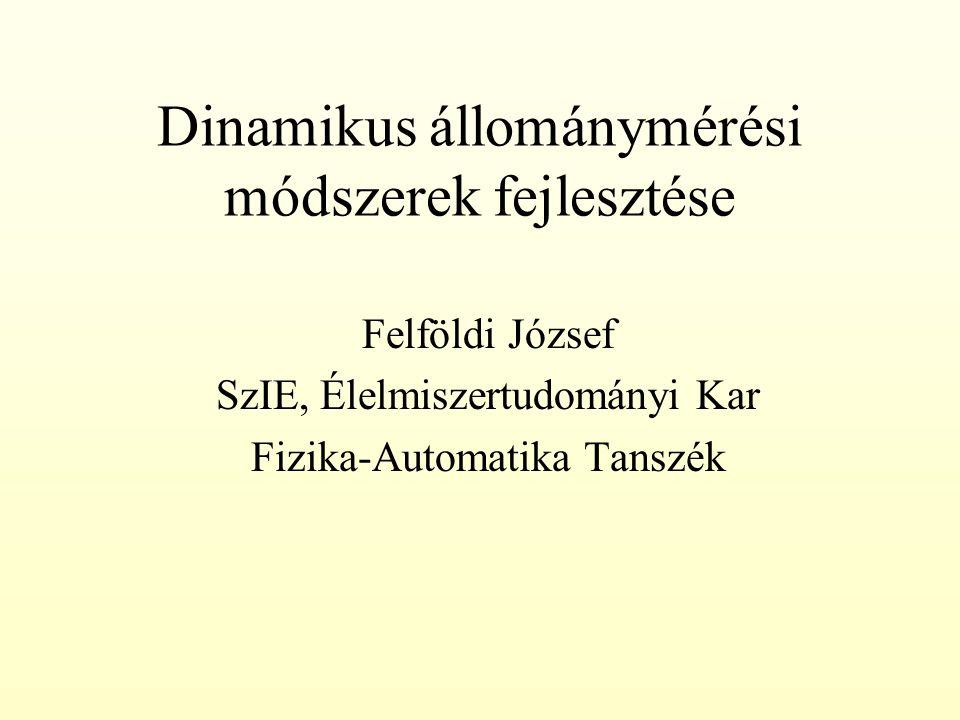 Dinamikus állománymérési módszerek fejlesztése Felföldi József SzIE, Élelmiszertudományi Kar Fizika-Automatika Tanszék