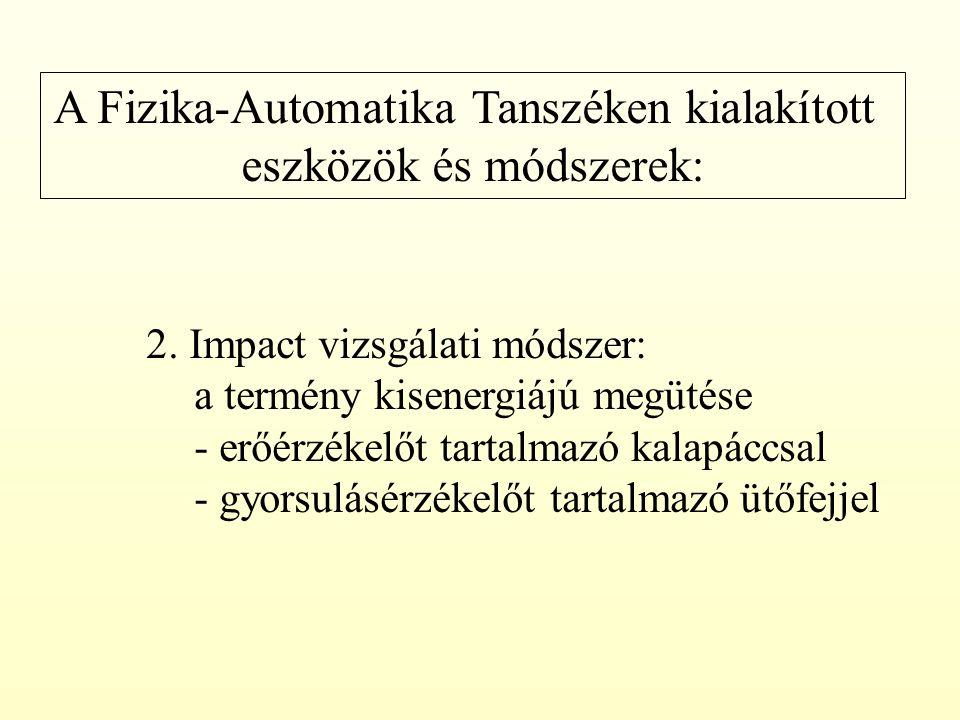 A Fizika-Automatika Tanszéken kialakított eszközök és módszerek: 2. Impact vizsgálati módszer: a termény kisenergiájú megütése - erőérzékelőt tartalma
