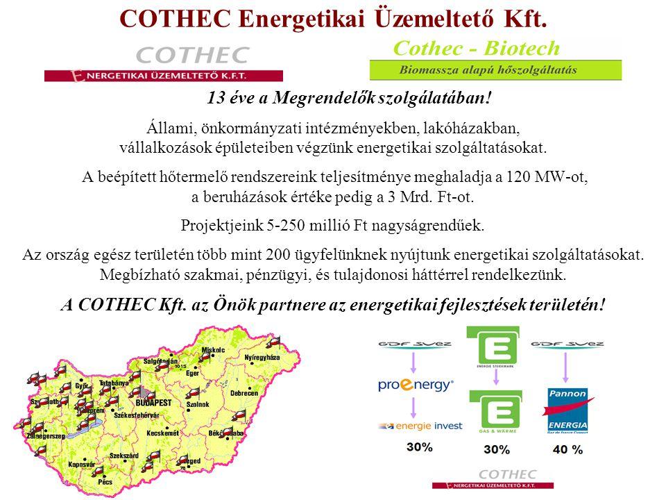 COTHEC Energetikai Üzemeltető Kft. 13 éve a Megrendelők szolgálatában! Állami, önkormányzati intézményekben, lakóházakban, vállalkozások épületeiben v
