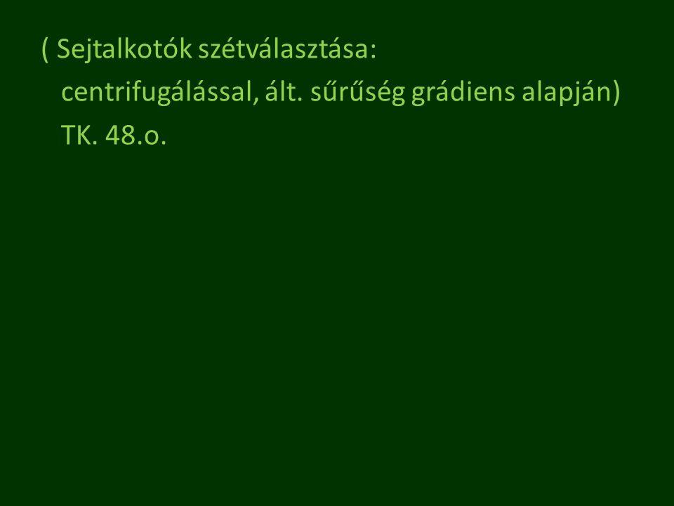 ( Sejtalkotók szétválasztása: centrifugálással, ált. sűrűség grádiens alapján) TK. 48.o.