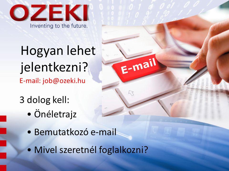 Hogyan lehet jelentkezni? 3 dolog kell: Önéletrajz Bemutatkozó e-mail Mivel szeretnél foglalkozni? E-mail: job@ozeki.hu