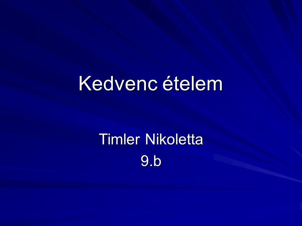 Kedvenc ételem Timler Nikoletta 9.b