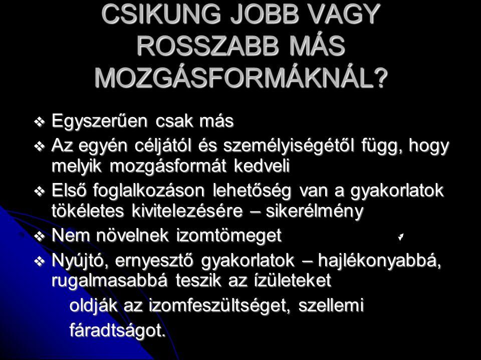 CSIKUNG JOBB VAGY ROSSZABB MÁS MOZGÁSFORMÁKNÁL.