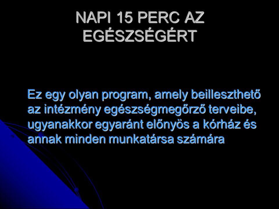 NAPI 15 PERC AZ EGÉSZSÉGÉRT Ez egy olyan program, amely beilleszthető az intézmény egészségmegőrző terveibe, ugyanakkor egyaránt előnyös a kórház és a