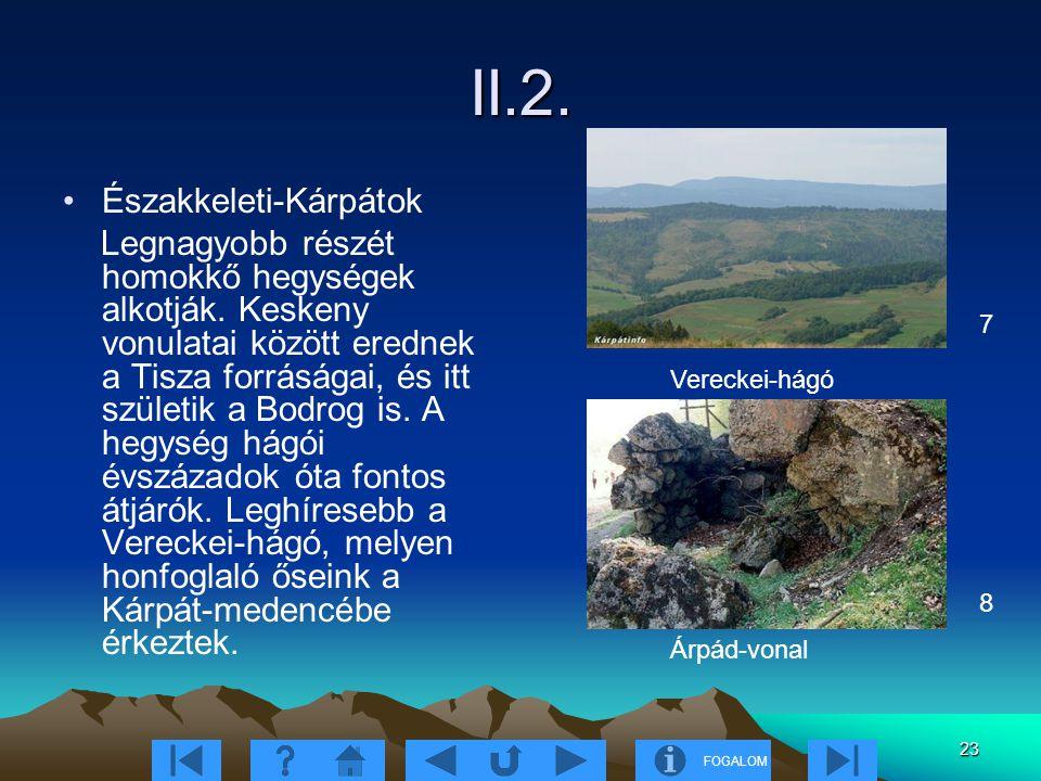FOGALOM 23 II.2. Északkeleti-Kárpátok Legnagyobb részét homokkő hegységek alkotják. Keskeny vonulatai között erednek a Tisza forráságai, és itt szület