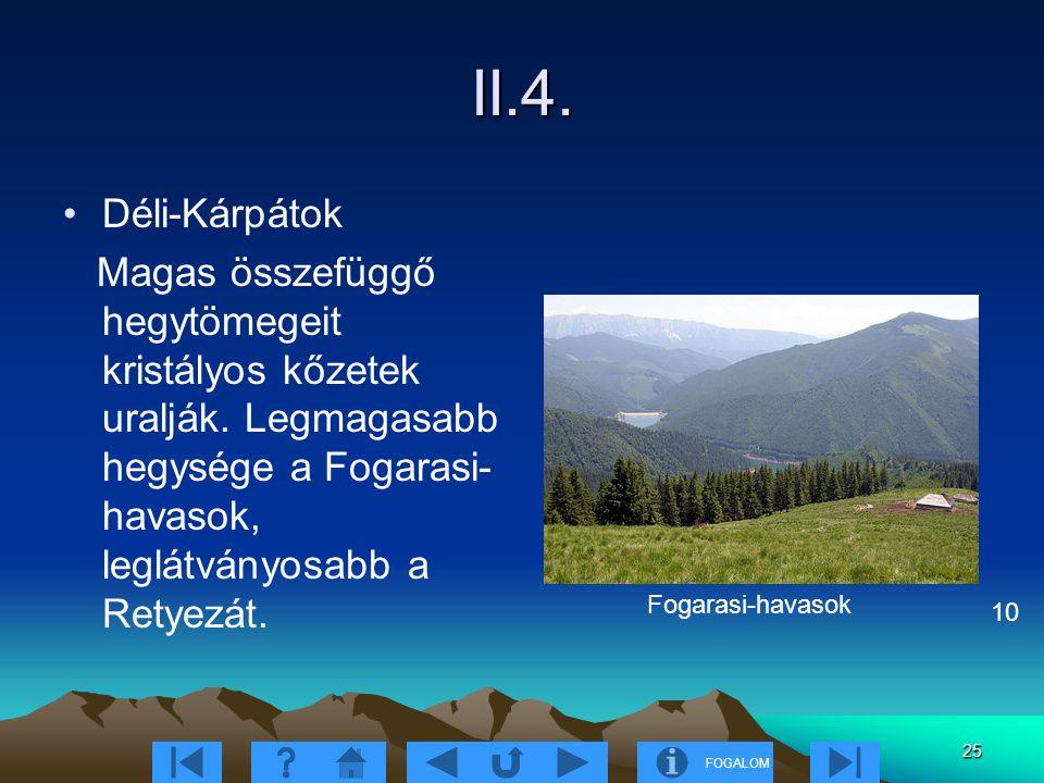FOGALOM 25 II.4. Déli-Kárpátok Magas összefüggő hegytömegeit kristályos kőzetek uralják. Legmagasabb hegysége a Fogarasi- havasok, leglátványosabb a R