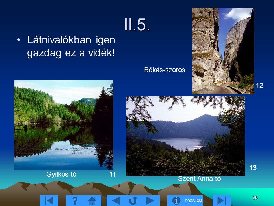 FOGALOM 26 II.5. Látnivalókban igen gazdag ez a vidék! Gyilkos-tó Szent Anna-tó Békás-szoros 11 12 13