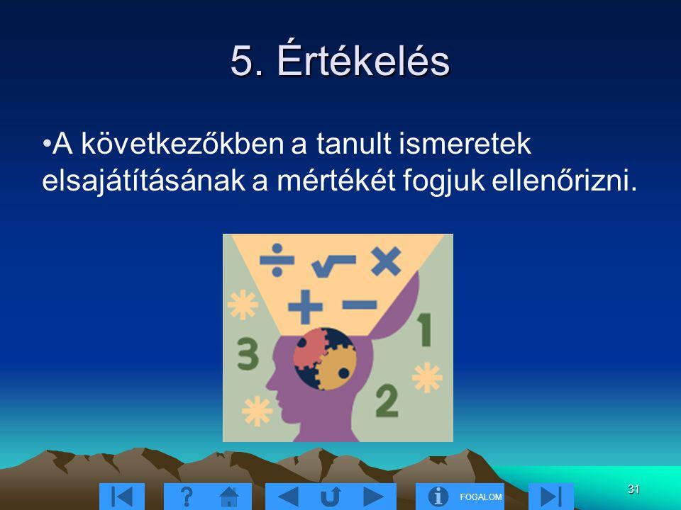 FOGALOM 31 5. Értékelés A következőkben a tanult ismeretek elsajátításának a mértékét fogjuk ellenőrizni.