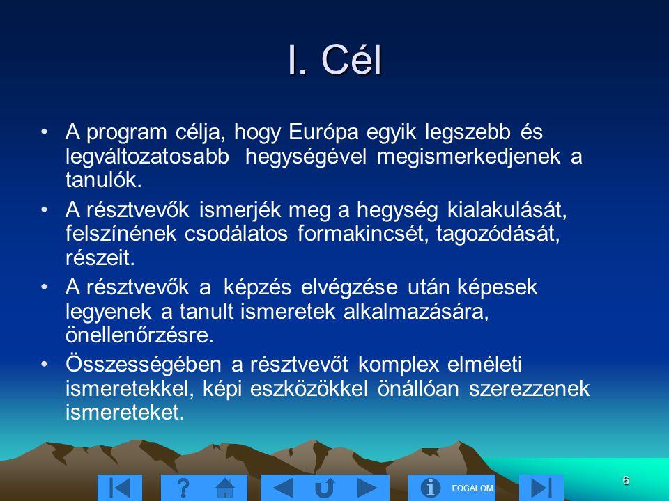 FOGALOM 6 I. Cél A program célja, hogy Európa egyik legszebb és legváltozatosabb hegységével megismerkedjenek a tanulók. A résztvevők ismerjék meg a h