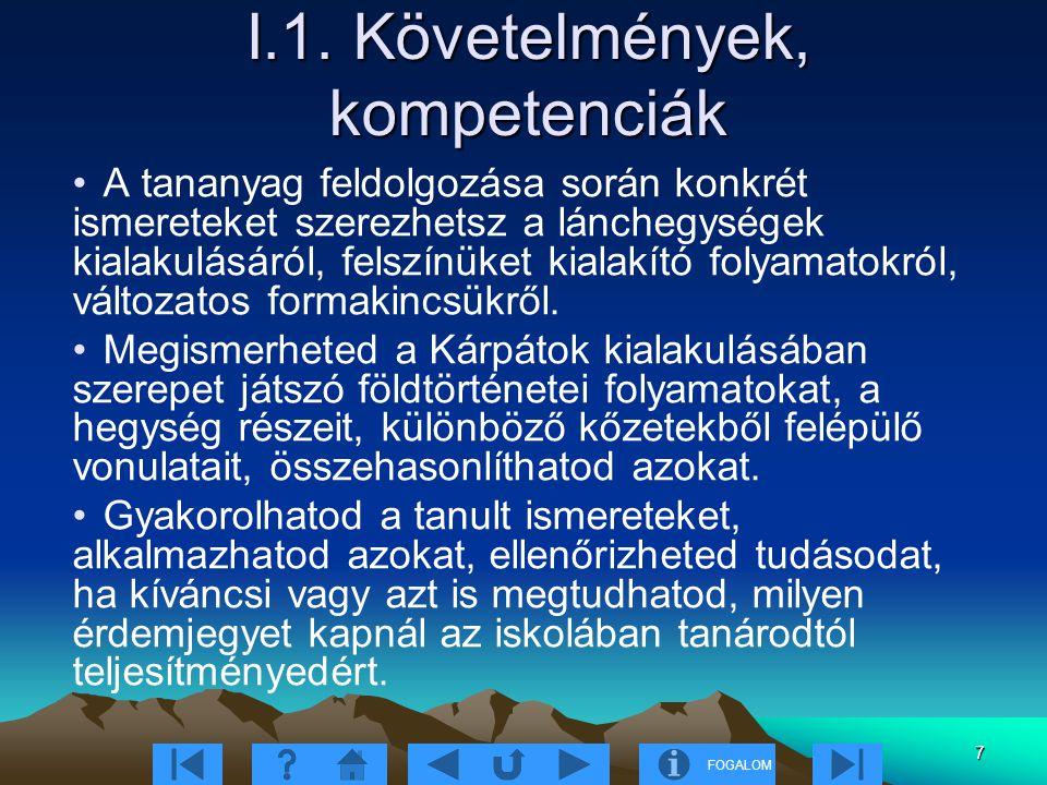 FOGALOM 7 I.1. Követelmények, kompetenciák A tananyag feldolgozása során konkrét ismereteket szerezhetsz a lánchegységek kialakulásáról, felszínüket k