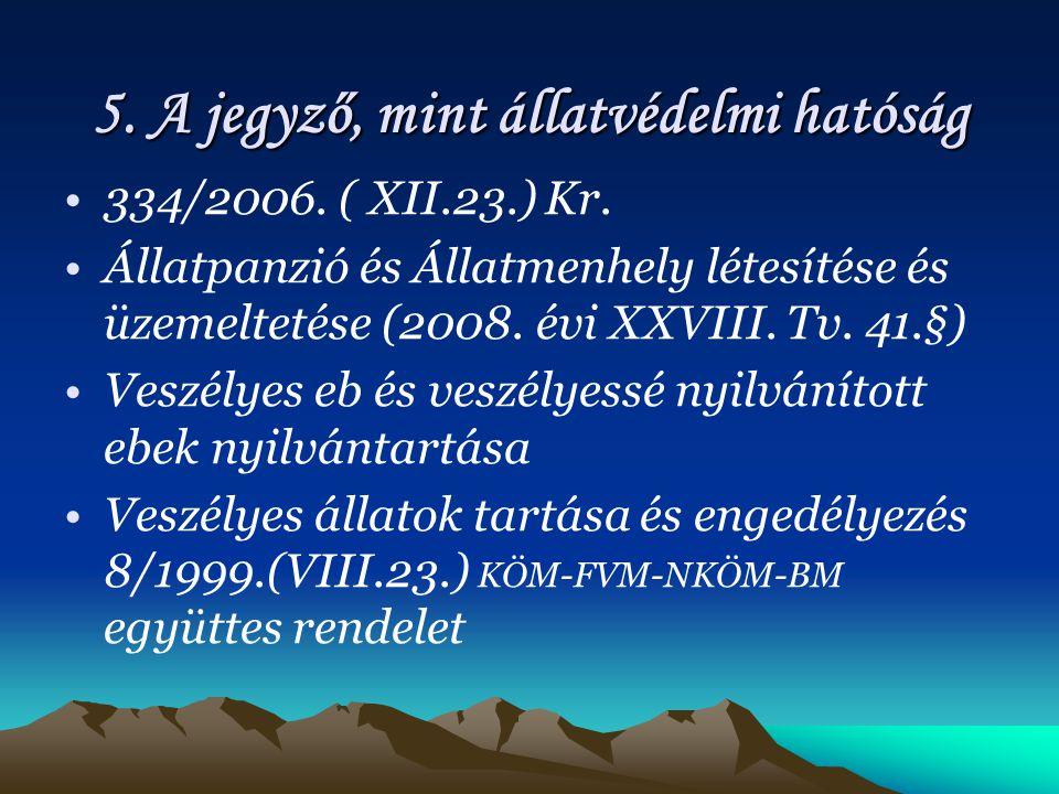 5.A jegyző, mint állatvédelmi hatóság 334/2006. ( XII.23.) Kr.