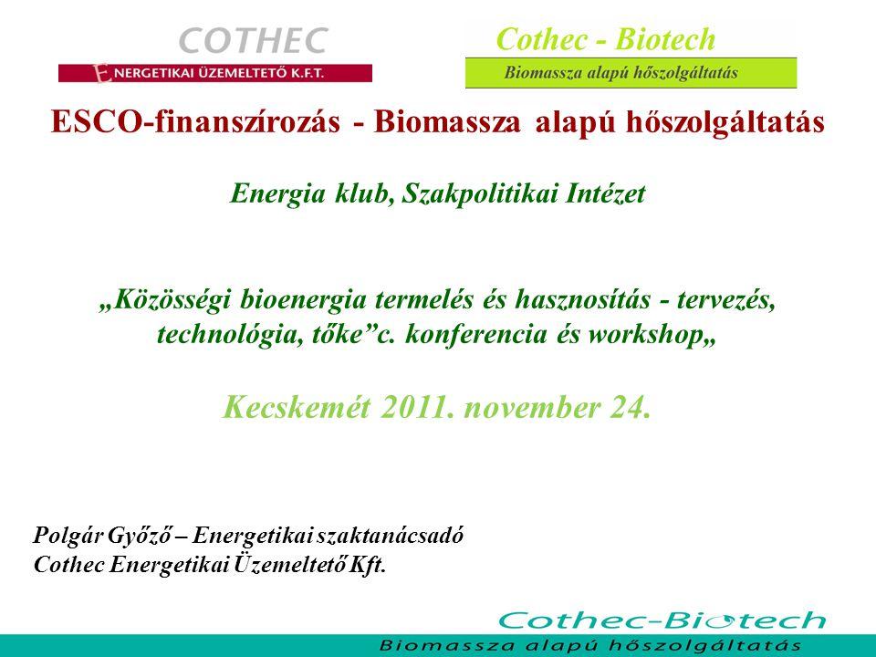 Cothec – Biotech Biomassza alapú hőszolgáltatás Pellet tüzelésű rendszerek Bármely önkormányzatok esetében, 30-200 kW teljesítmény igényig Előnyei: jól illeszthető a meglévő szekunder rendszerekhez jól szabályozható tiszta, automatizálható tüzelőanyag Jellemzői: fajlagos beruházási költsége magas tüzelőanyag árfekvése magas tüzelőanyag minőségre kényes berendezések