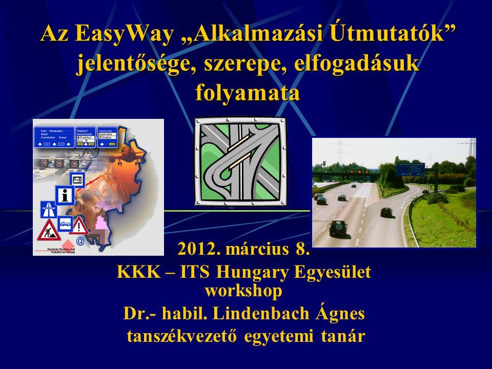 """Az EasyWay """"Alkalmazási Útmutatók"""" jelentősége, szerepe, elfogadásuk folyamata 2012. március 8. KKK – ITS Hungary Egyesület workshop Dr.- habil. Linde"""