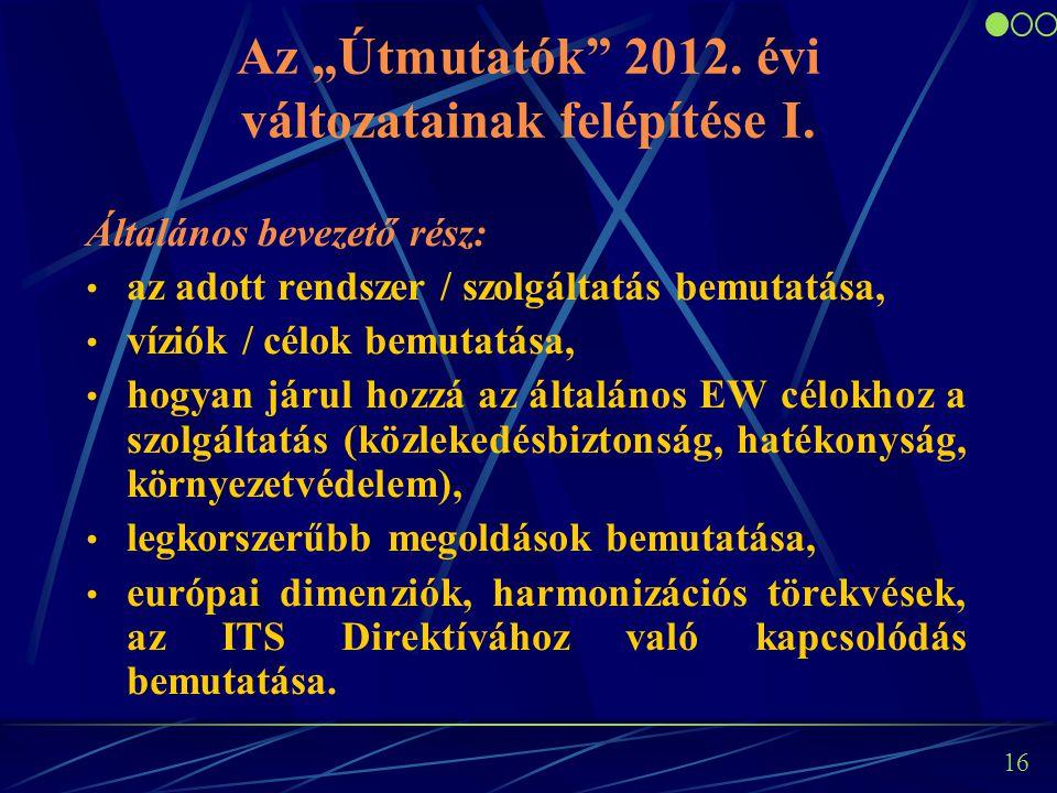 """16 Az """"Útmutatók"""" 2012. évi változatainak felépítése I. Általános bevezető rész: az adott rendszer / szolgáltatás bemutatása, víziók / célok bemutatás"""