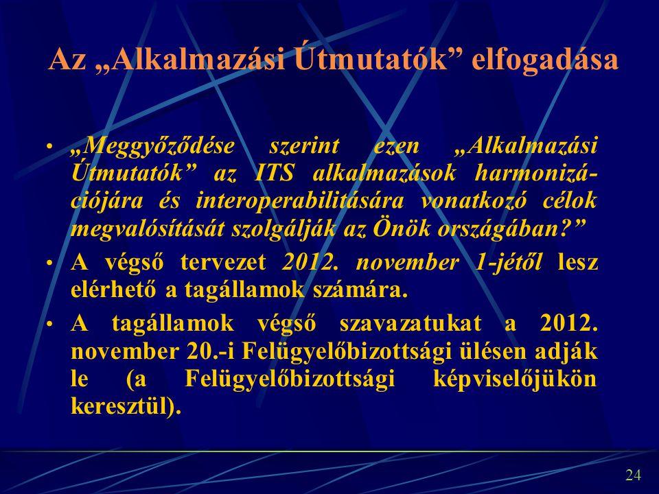 """24 Az """"Alkalmazási Útmutatók elfogadása """"Meggyőződése szerint ezen """"Alkalmazási Útmutatók az ITS alkalmazások harmonizá- ciójára és interoperabilitására vonatkozó célok megvalósítását szolgálják az Önök országában A végső tervezet 2012."""