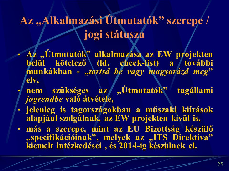 """25 Az """"Alkalmazási Útmutatók"""" szerepe / jogi státusza Az """"Útmutatók"""" alkalmazása az EW projekten belül kötelező (ld. check-list) a további munkákban -"""