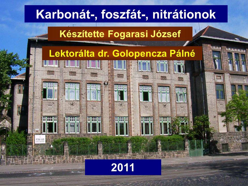 Karbonát-, foszfát-, nitrátionok Készítette Fogarasi József 2011 Lektorálta dr. Golopencza Pálné