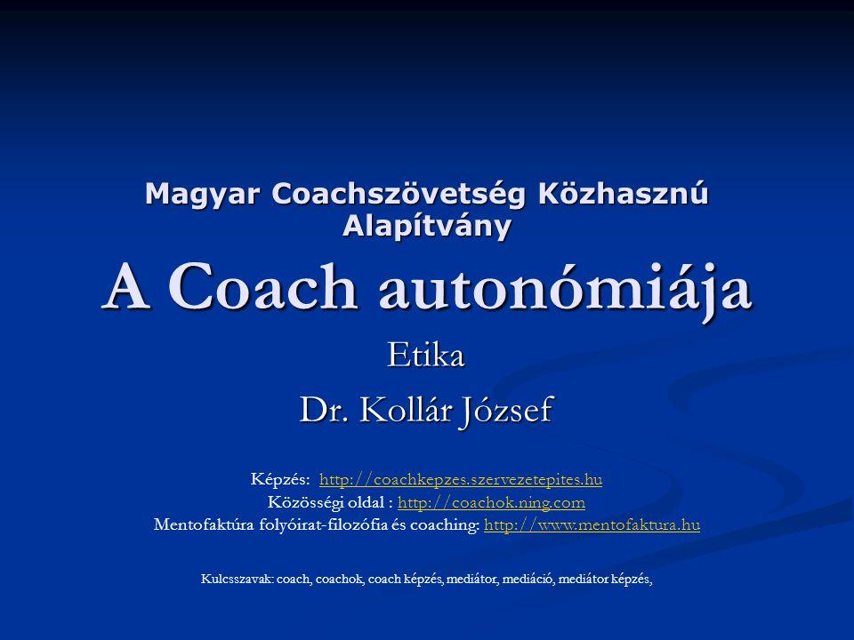 Magyar Coachszövetség Közhasznú Alapítvány A Coach autonómiája Etika Dr.