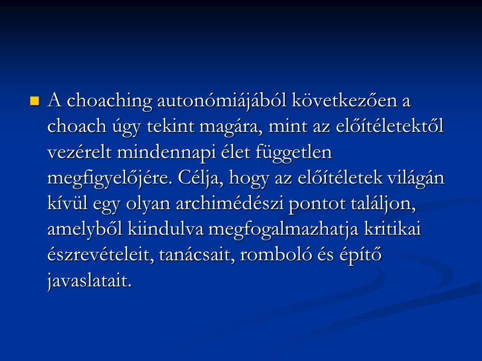 A choaching autonómiájából következően a choach úgy tekint magára, mint az előítéletektől vezérelt mindennapi élet független megfigyelőjére.