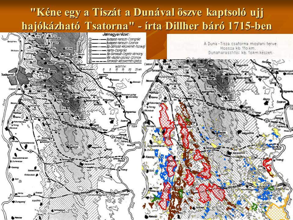 Kéne egy a Tiszát a Dunával öszve kaptsoló ujj hajókázható Tsatorna - írta Dillher báró 1715-ben
