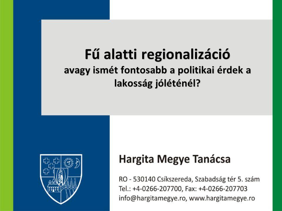 Fű alatti regionalizáció avagy ismét fontosabb a politikai érdek a lakosság jóléténél?