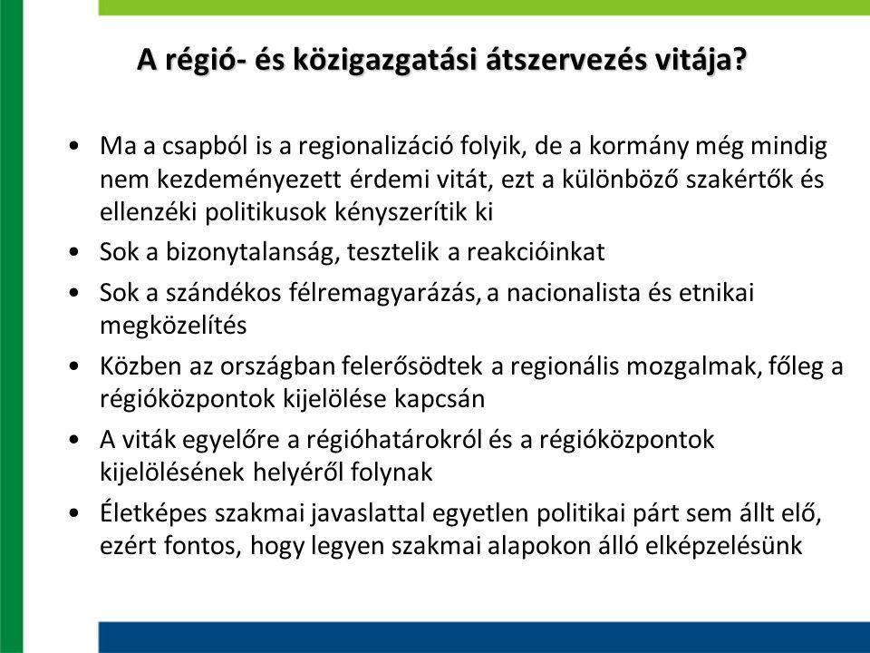 A régió- és közigazgatási átszervezés vitája? Ma a csapból is a regionalizáció folyik, de a kormány még mindig nem kezdeményezett érdemi vitát, ezt a