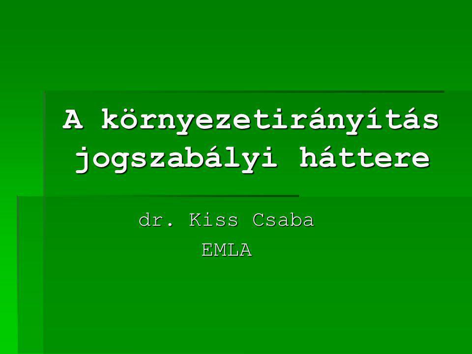 A környezetirányítás jogszabályi háttere dr. Kiss Csaba EMLA