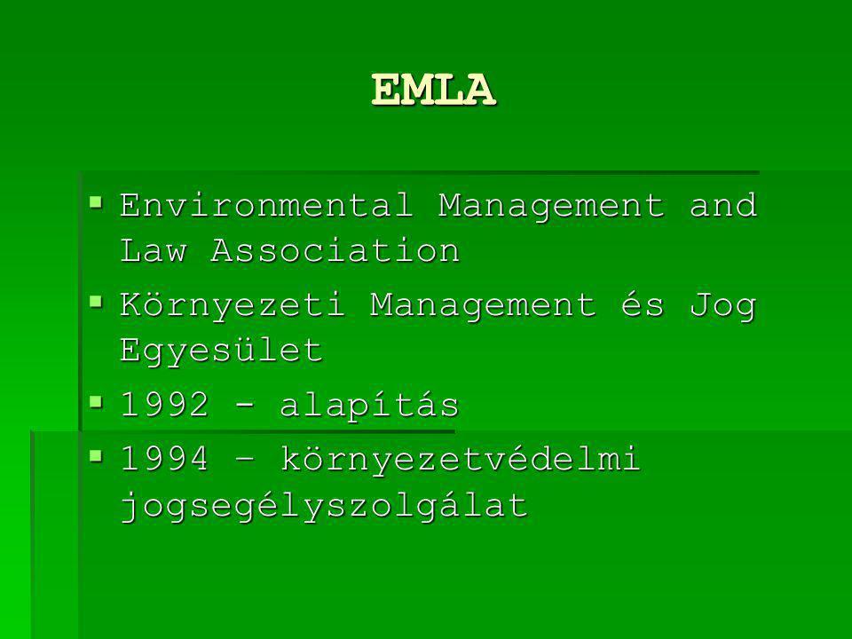EMLA  Environmental Management and Law Association  Környezeti Management és Jog Egyesület  1992 - alapítás  1994 – környezetvédelmi jogsegélyszol