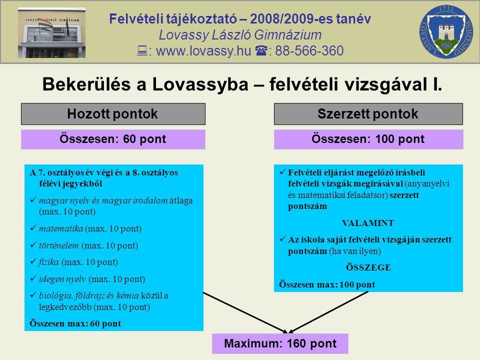 Felvételi tájékoztató – 2008/2009-es tanév Lovassy László Gimnázium  : www.lovassy.hu  : 88-566-360 Bekerülés a Lovassyba – felvételi vizsgával I. H