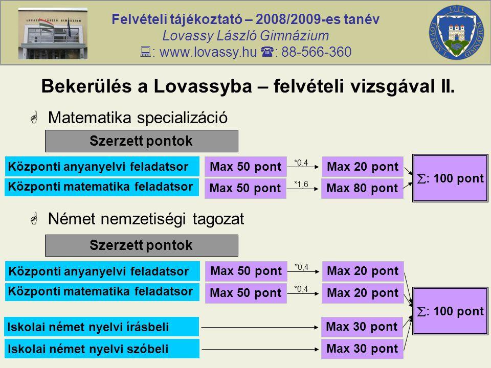 Felvételi tájékoztató – 2008/2009-es tanév Lovassy László Gimnázium  : www.lovassy.hu  : 88-566-360 Bekerülés a Lovassyba – felvételi vizsgával II.