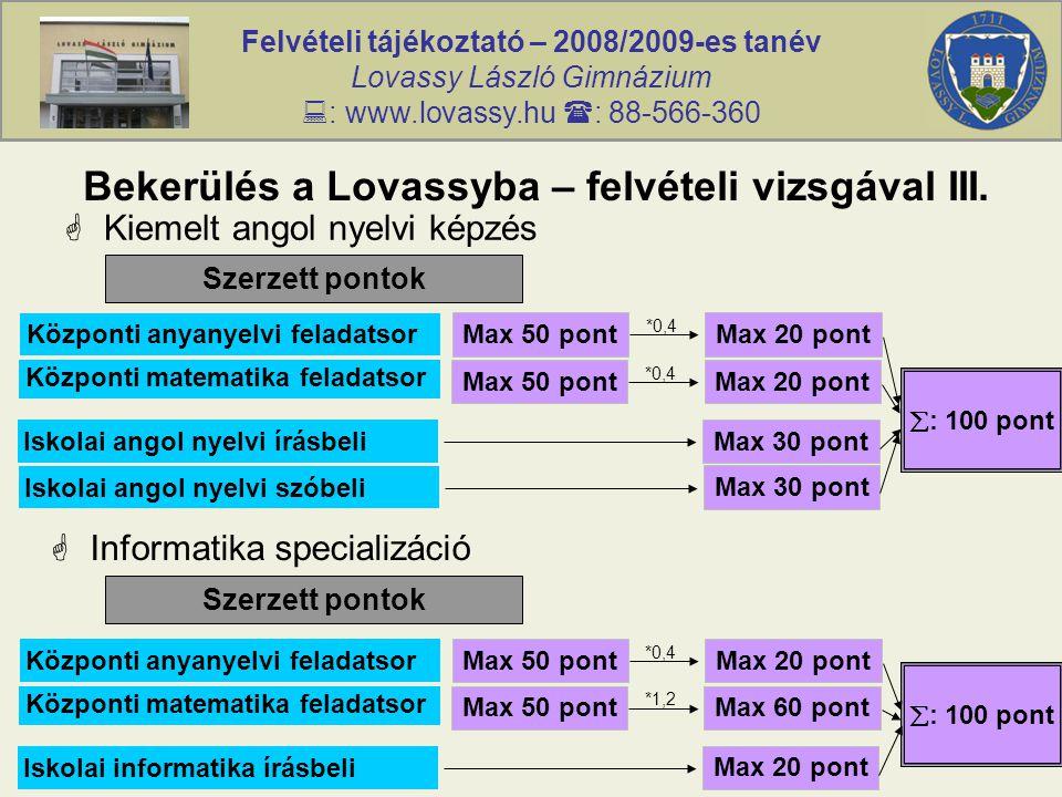 Felvételi tájékoztató – 2008/2009-es tanév Lovassy László Gimnázium  : www.lovassy.hu  : 88-566-360 Bekerülés a Lovassyba – felvételi vizsgával III.