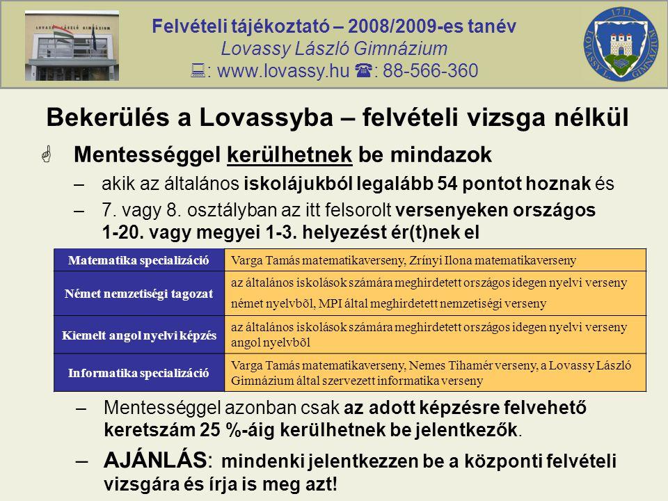 Felvételi tájékoztató – 2008/2009-es tanév Lovassy László Gimnázium  : www.lovassy.hu  : 88-566-360 Bekerülés a Lovassyba – felvételi vizsga nélkül  Mentességgel kerülhetnek be mindazok –akik az általános iskolájukból legalább 54 pontot hoznak és –7.
