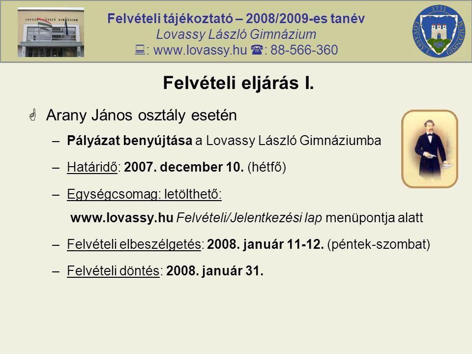 Felvételi tájékoztató – 2008/2009-es tanév Lovassy László Gimnázium  : www.lovassy.hu  : 88-566-360 Felvételi eljárás I.  Arany János osztály eseté