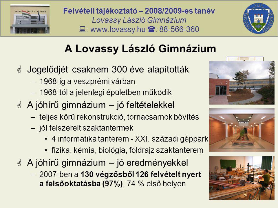 Felvételi tájékoztató – 2008/2009-es tanév Lovassy László Gimnázium  : www.lovassy.hu  : 88-566-360 A Lovassy László Gimnázium  Jogelődjét csaknem