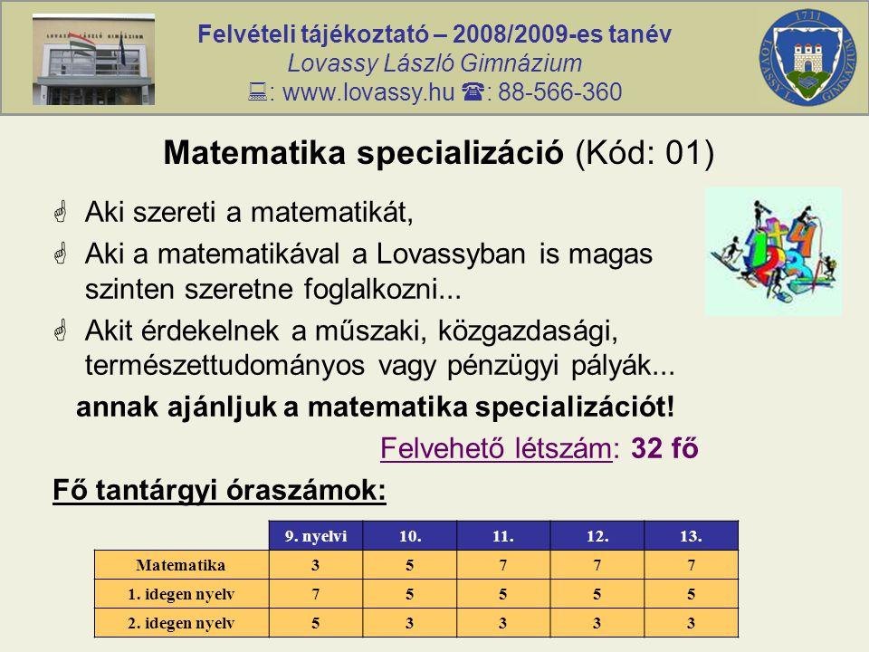 Felvételi tájékoztató – 2008/2009-es tanév Lovassy László Gimnázium  : www.lovassy.hu  : 88-566-360 Matematika specializáció (Kód: 01)  Aki szereti a matematikát,  Aki a matematikával a Lovassyban is magas szinten szeretne foglalkozni...