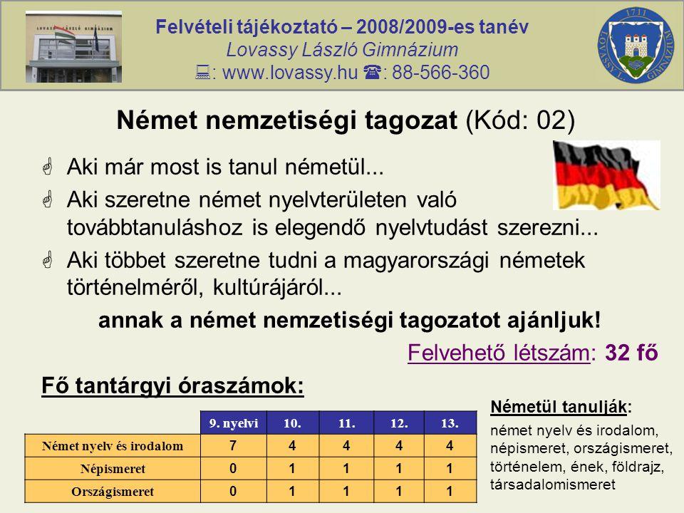 Felvételi tájékoztató – 2008/2009-es tanév Lovassy László Gimnázium  : www.lovassy.hu  : 88-566-360 Német nemzetiségi tagozat (Kód: 02)  Aki már mo