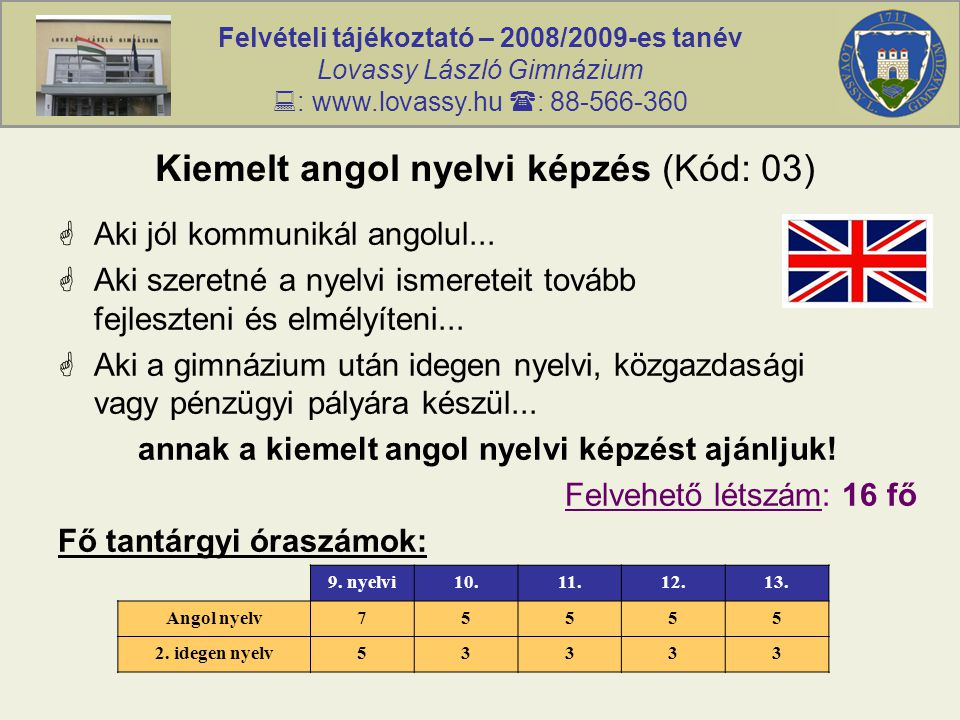 Felvételi tájékoztató – 2008/2009-es tanév Lovassy László Gimnázium  : www.lovassy.hu  : 88-566-360 Kiemelt angol nyelvi képzés (Kód: 03)  Aki jól