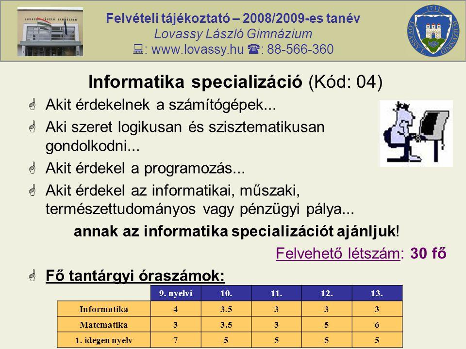 Felvételi tájékoztató – 2008/2009-es tanév Lovassy László Gimnázium  : www.lovassy.hu  : 88-566-360 Informatika specializáció (Kód: 04)  Akit érdek