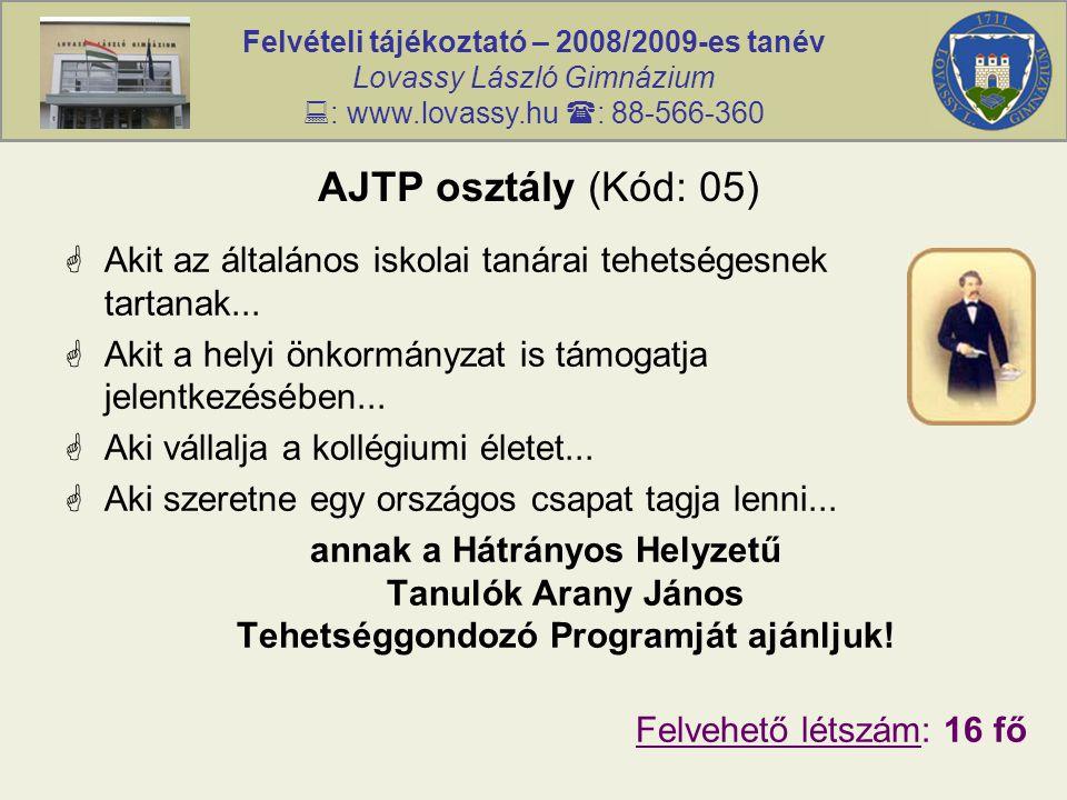 Felvételi tájékoztató – 2008/2009-es tanév Lovassy László Gimnázium  : www.lovassy.hu  : 88-566-360 AJTP osztály (Kód: 05)  Akit az általános iskol