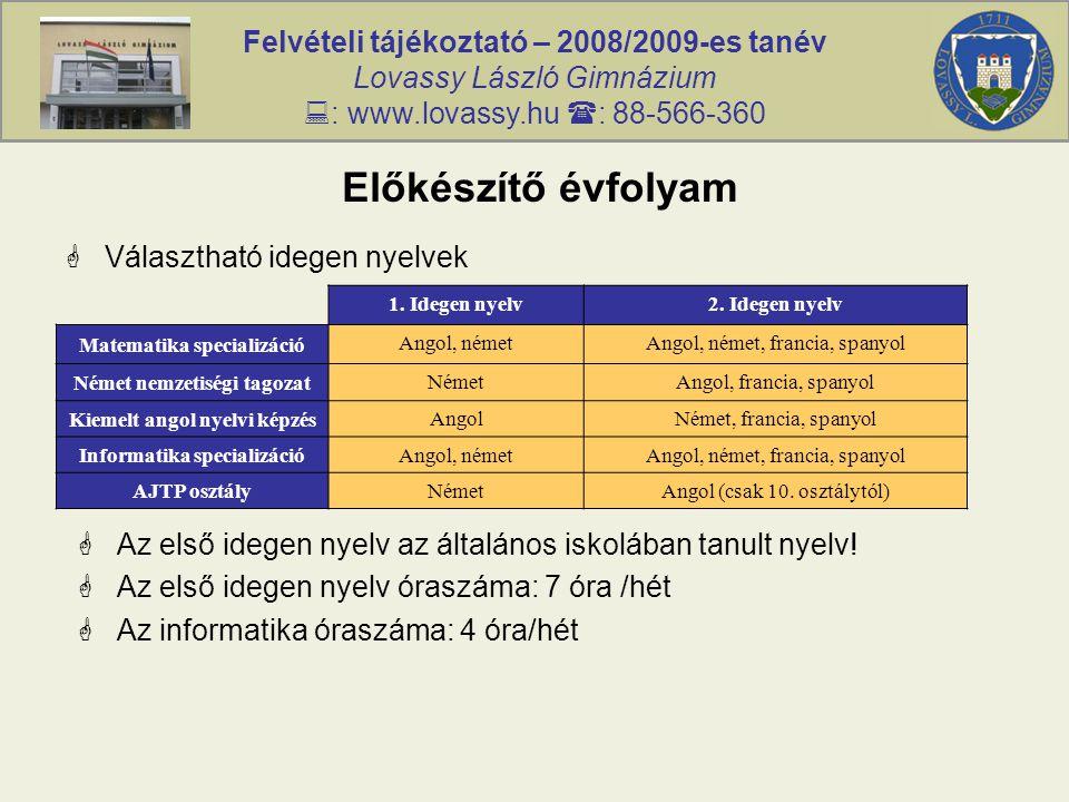Felvételi tájékoztató – 2008/2009-es tanév Lovassy László Gimnázium  : www.lovassy.hu  : 88-566-360 Előkészítő évfolyam  Választható idegen nyelvek 1.