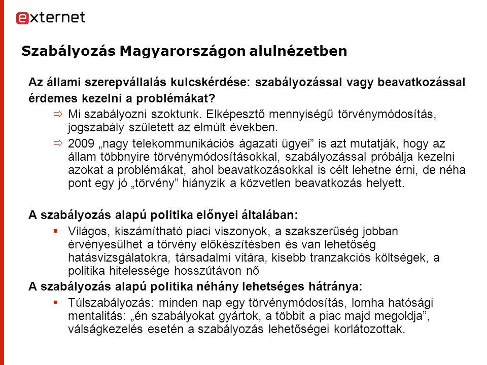 Szabályozás Magyarországon alulnézetben Az állami szerepvállalás kulcskérdése: szabályozással vagy beavatkozással érdemes kezelni a problémákat.