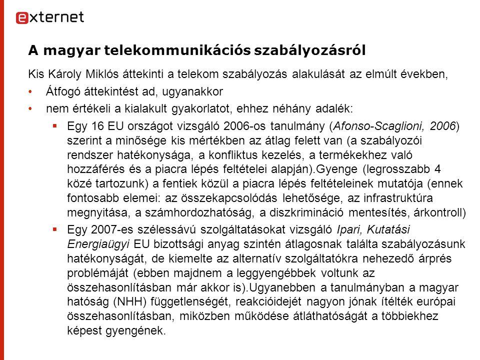 A magyar telekommunikációs szabályozásról Kis Károly Miklós áttekinti a telekom szabályozás alakulását az elmúlt években, Átfogó áttekintést ad, ugyanakkor nem értékeli a kialakult gyakorlatot, ehhez néhány adalék:  Egy 16 EU országot vizsgáló 2006-os tanulmány (Afonso-Scaglioni, 2006) szerint a minősége kis mértékben az átlag felett van (a szabályozói rendszer hatékonysága, a konfliktus kezelés, a termékekhez való hozzáférés és a piacra lépés feltételei alapján).Gyenge (legrosszabb 4 közé tartozunk) a fentiek közül a piacra lépés feltételeinek mutatója (ennek fontosabb elemei: az összekapcsolódás lehetősége, az infrastruktúra megnyitása, a számhordozhatóság, a diszkrimináció mentesítés, árkontroll)  Egy 2007-es szélessávú szolgáltatásokat vizsgáló Ipari, Kutatási Energiaügyi EU bizottsági anyag szintén átlagosnak találta szabályozásunk hatékonyságát, de kiemelte az alternatív szolgáltatókra nehezedő árprés problémáját (ebben majdnem a leggyengébbek voltunk az összehasonlításban már akkor is).Ugyanebben a tanulmányban a magyar hatóság (NHH) függetlenségét, reakcióidejét nagyon jónak ítélték európai összehasonlításban, miközben működése átláthatóságát a többiekhez képest gyengének.