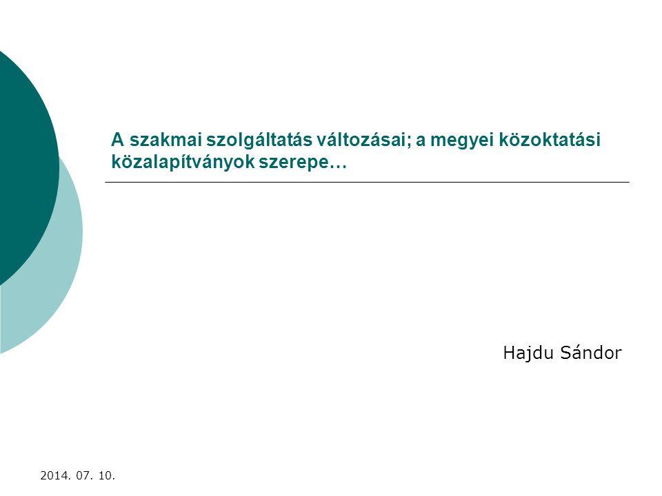 A szakmai szolgáltatás változásai; a megyei közoktatási közalapítványok szerepe… Hajdu Sándor 2014. 07. 10.