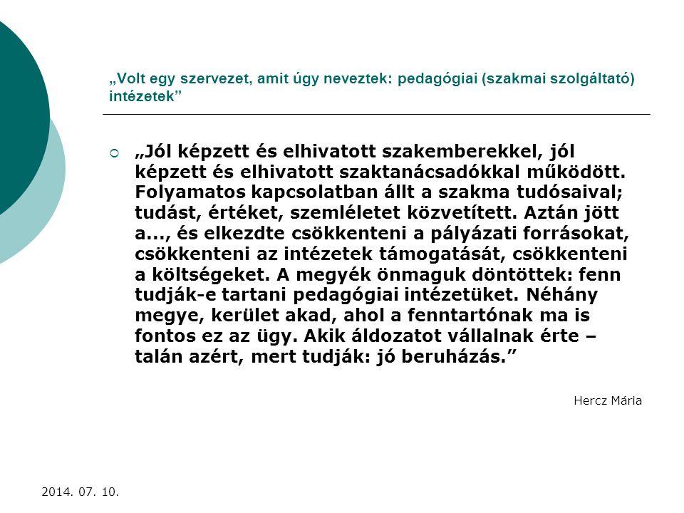 """Pedagógiai szakmai szolgáltatói feladatokat ellátó intézmények száma Fenntartói csoportok:  Önkormányzati (RKPSZ is) 112  Gazdálkodó szervezet (kft; kht) 21  Alapítvány és egyesület: 8  Állami szerv 6  Egyházi jogi személy 4  Felsőoktatási intézmény 3  Egyéni vállalkozó 1 """"Jelentés a magyar közoktatásról, 2006 2014."""