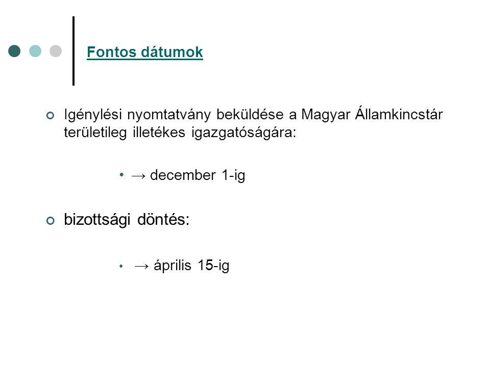 Fontos dátumok Igénylési nyomtatvány beküldése a Magyar Államkincstár területileg illetékes igazgatóságára: → december 1-ig bizottsági döntés: → április 15-ig