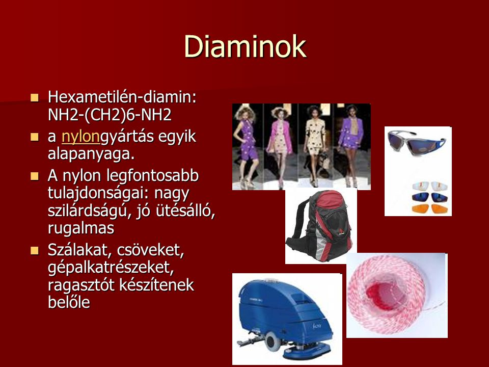 Diaminok Hexametilén-diamin: NH2-(CH2)6-NH2 Hexametilén-diamin: NH2-(CH2)6-NH2 a nylongyártás egyik alapanyaga. a nylongyártás egyik alapanyaga.nylon