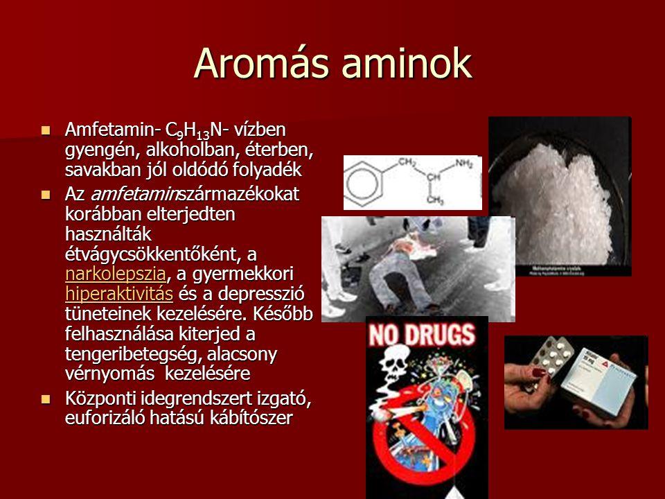 Aromás aminok Amfetamin- C 9 H 13 N- vízben gyengén, alkoholban, éterben, savakban jól oldódó folyadék Amfetamin- C 9 H 13 N- vízben gyengén, alkoholban, éterben, savakban jól oldódó folyadék Az amfetaminszármazékokat korábban elterjedten használták étvágycsökkentőként, a narkolepszia, a gyermekkori hiperaktivitás és a depresszió tüneteinek kezelésére.